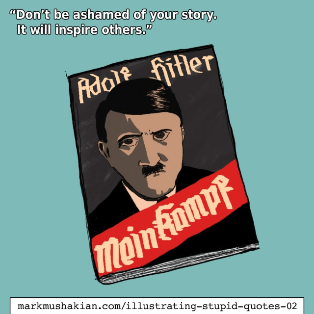 illustrating stupid quotes don't be ashamed of your story adolf hitler mein kampf